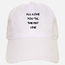 Til the Day I Die Baseball Baseball Cap