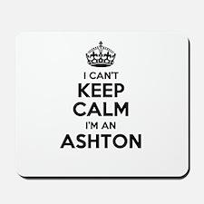 I can't keep calm Im ASHTON Mousepad