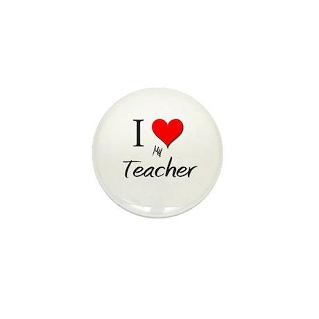 I Love My Teacher Mini Button