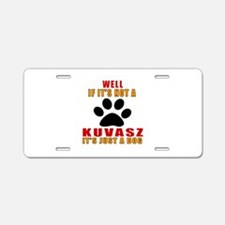 If It Is Not Kuvasz Dog Aluminum License Plate