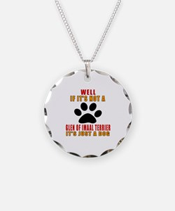 If It Is Not Glen of Imaal T Necklace