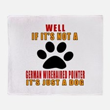 If It Is Not German Wirehaired Point Throw Blanket