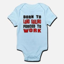 Born To Land Sailing Forced To Wor Infant Bodysuit