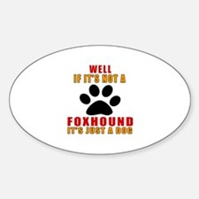 If It Is Not Foxhound Dog Decal