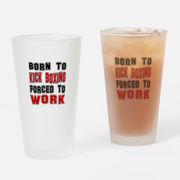 Born To Kickboxing Forced To Work Drinking Glass
