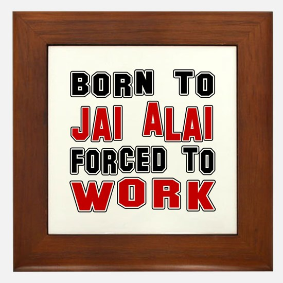 Born To Jai Alai Forced To Work Framed Tile