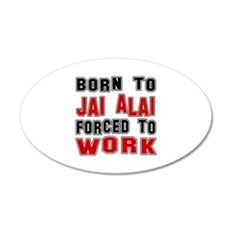 Born To Jai Alai Forced To W Wall Decal