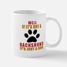 If It Is Not Dachshund Dog Mug