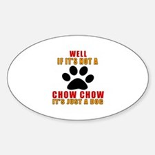 If It Is Not Chow Chow Dog Decal