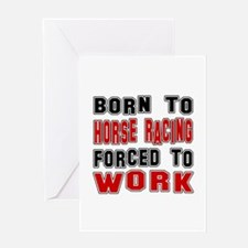 Born To Horse Racing Forced To Work Greeting Card