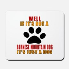 If It Is Not Bernese Mountain Dog Dog Mousepad