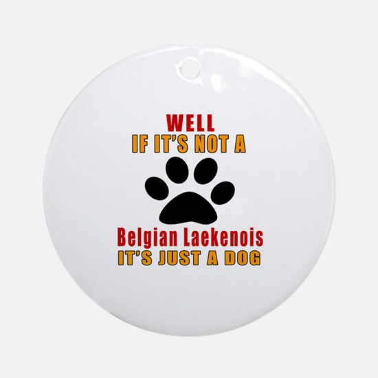 If It Is Not Belgian Laekenois Dog Round Ornament
