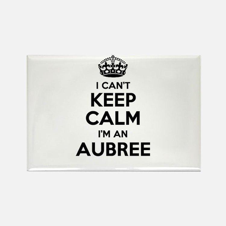 I can't keep calm Im AUBREE Magnets