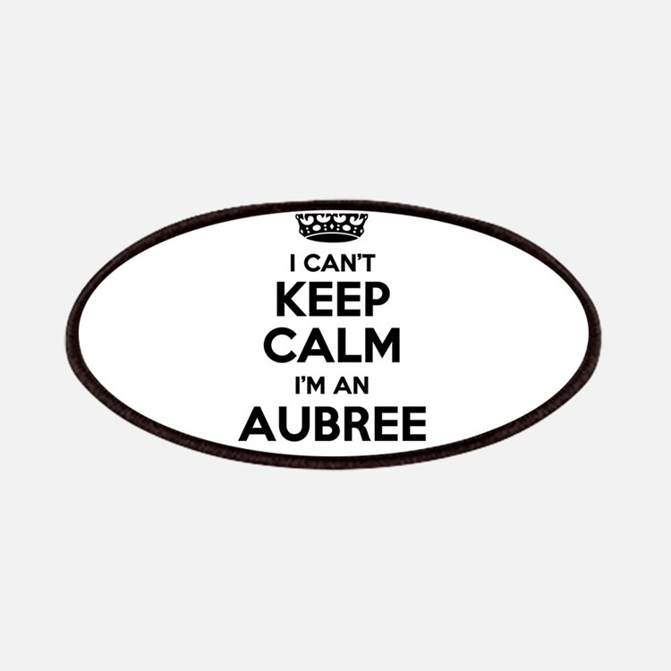I can't keep calm Im AUBREE Patch