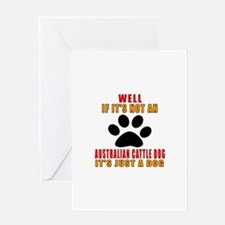 If It Is Not Australian Cattle Dog D Greeting Card