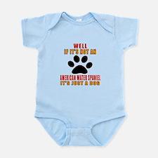 If It Is Not American Water Spanie Infant Bodysuit