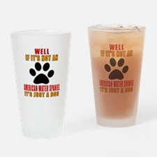 If It Is Not American Water Spaniel Drinking Glass