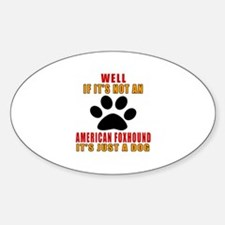 If It Is Not American foxhound Dog Decal