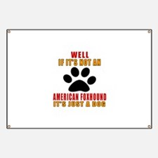 If It Is Not American foxhound Dog Banner
