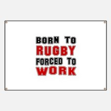 Born To Rugby Forced To Work Banner