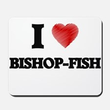 I love Bishop-fish Mousepad
