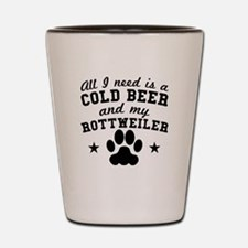 All I Need Is A Cold Beer And My Rottweiler Shot G