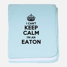 I can't keep calm Im EATON baby blanket