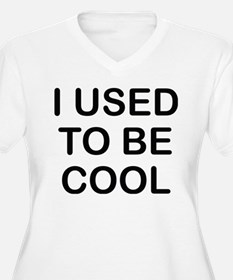 I Used To Be Cool Plus Size T-Shirt