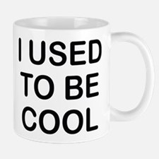 I Used To Be Cool Mugs