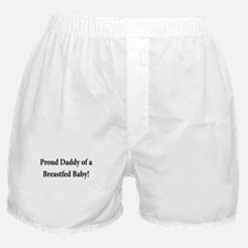PROUD DADDY OF A BREASTFED BA Boxer Shorts