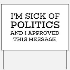 I'm Sick Of Politics Yard Sign