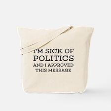I'm Sick Of Politics Tote Bag
