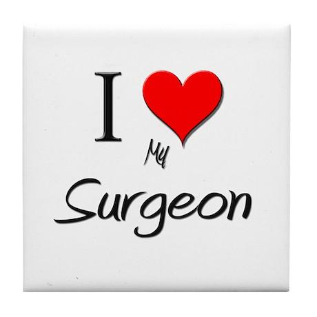 I Love My Surgeon Tile Coaster
