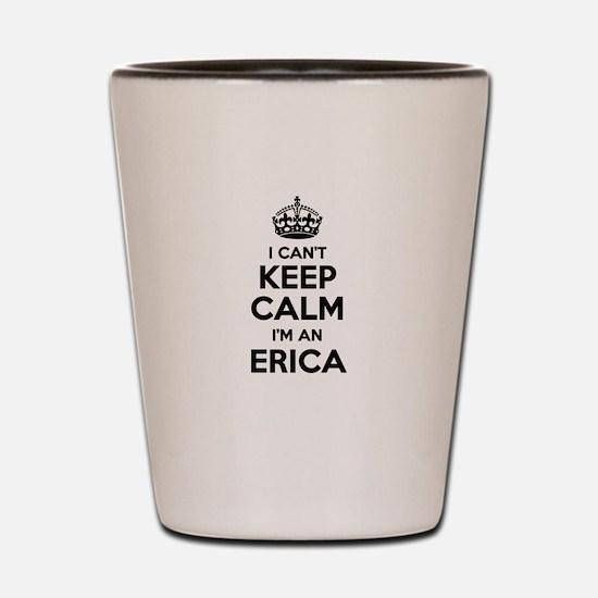 I can't keep calm Im ERICA Shot Glass