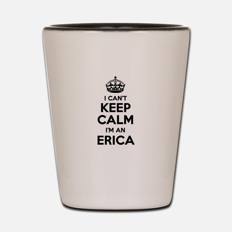 I can't keep calm Im ERICA Shot Glass