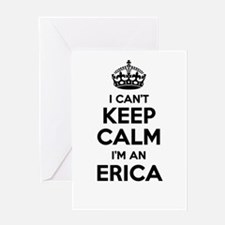 I can't keep calm Im ERICA Greeting Cards