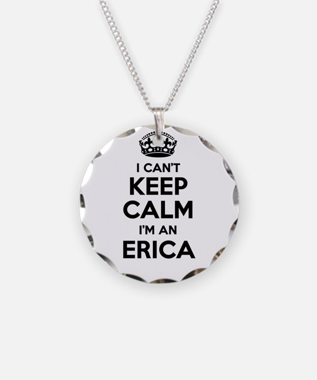I can't keep calm Im ERICA Necklace