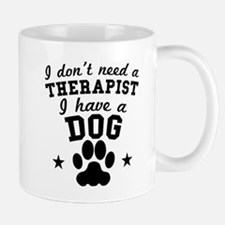 I Dont Need A Therapist I Have A Dog Mugs