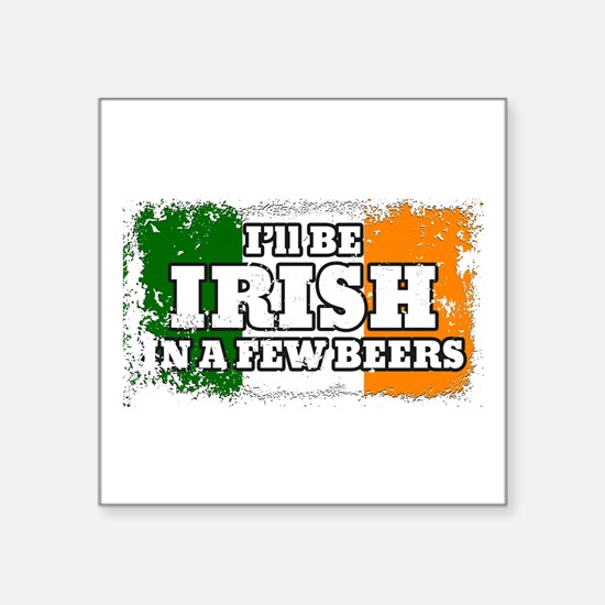 "Irish In A Few Beers Square Sticker 3"" x 3"""