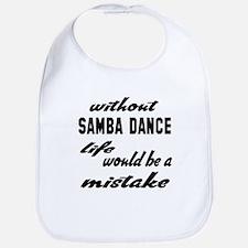 Without Samba dance life would be a mistake Bib