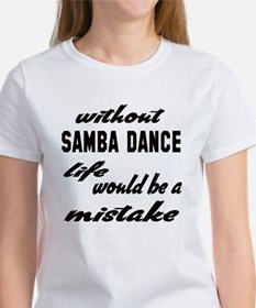 Without Samba dance life would be Tee