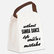 Without Samba dance life would be Canvas Lunch Bag