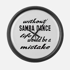 Without Samba dance life would be Large Wall Clock