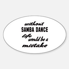 Without Samba dance life would be a Bumper Stickers
