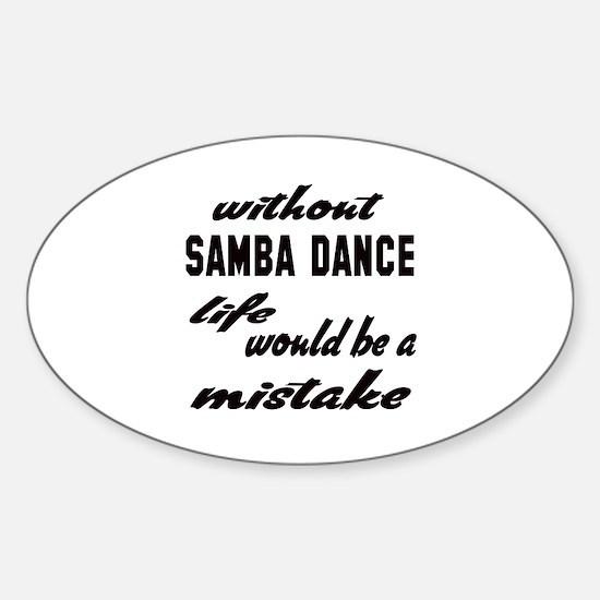 Without Samba dance life would be a Sticker (Oval)