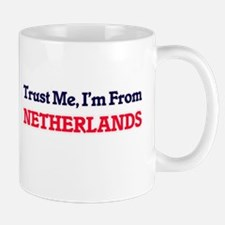 Trust Me, I'm From Netherlands Mugs