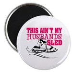 This ain't my husbands sled Magnet