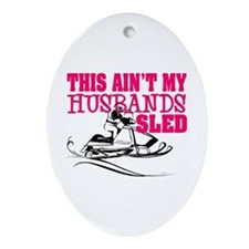 This ain't my husbands sled Oval Ornament