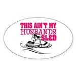 This ain't my husbands sled Oval Sticker
