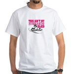 This ain't my husbands sled White T-Shirt